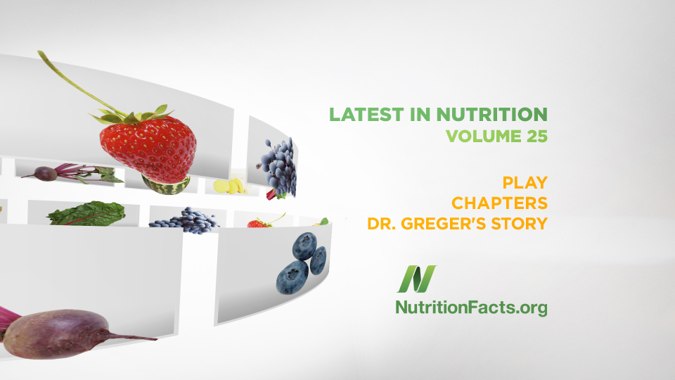 Latest in Nutrition: Volume 25 | NutritionFacts.org